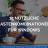 15 Nuetzliche Tastenkombinationen fuer Windows